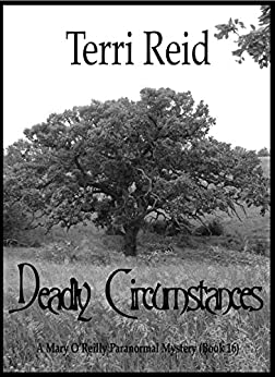 Deadly Circumstances - A Mary O'Reilly Paranormal Mystery (Book 16) (Mary O'Reilly Paranormal Mysteries) by [Reid, Terri]