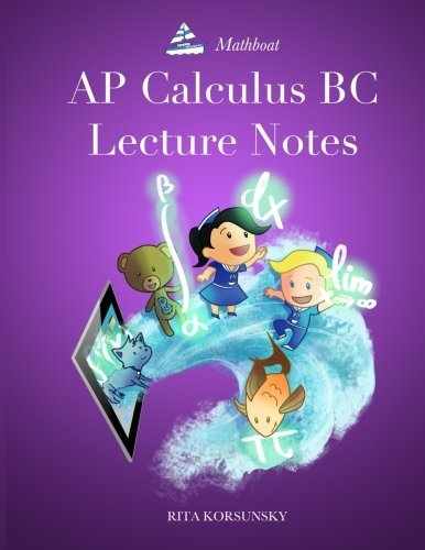 AP Calculus BC Lecture Notes: AP Calculus BC Interactive Lectures Vol.1 and Vol.2 by Rita Korsunsky (2014-08-26)