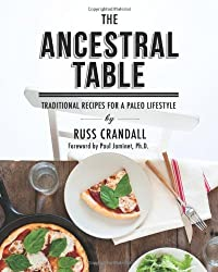 The Ancestral Table: Traditional Recipes for a Paleo Lifestyle by Russ Crandall (2014-02-11)