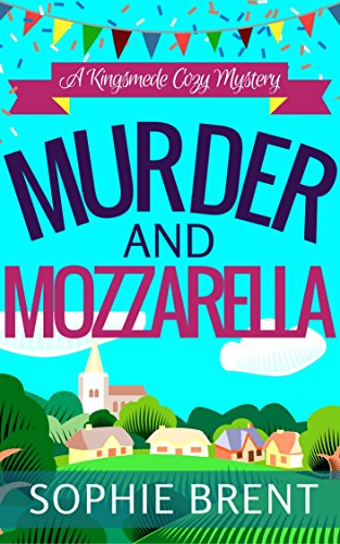 MURDER AND MOZZARELLA: A Kingsmede Cozy Mystery by [BRENT, SOPHIE]
