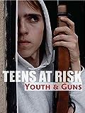 Teens At Risk - Youth and Guns