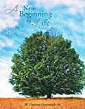 A New Beginning in Life by God's Grace, W. Thomas Greenwell-Sr., 1463445857