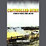 Controlled Burn: Stories of Prison, Crime, and Men | Scott Wolven