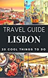 Lisbon 2017 : 20 Cool Things to do during your Trip to Lisbon: Top 20 Local Places You Can t Miss! (Travel Guide Lisbon- Portugal)