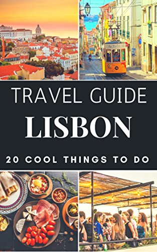Lisbon 2018 : 20 Cool Things to do during your Trip to Lisbon: Top 20 Local Places You Can't Miss! (Travel Guide Lisbon- Portugal) (Dining Lisbon)