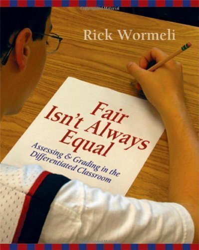 Fair Isn't Always Equal: Assessing & Grading in the Differentiated Classroom by Wormeli, Rick 1st (first) edition [Paperback(2006)]