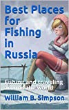 Best Places for Fishing in Russia: Fishing and traveling around the world