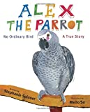 Alex the Parrot: No Ordinary Bird: A True Story
