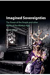 Imagined Sovereignties: The Power of the People and Other Myths of the Modern Age Kindle Edition