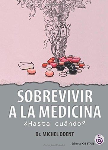 Sobrevivir a la medicina. ¿Hasta cuándo? por Michel Odent