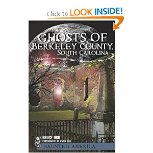 Ghosts of Berkeley County, South Carolina (Haunted America) Bruce Orr and Photography