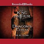 Dragon's Child: The King Arthur Trilogy, Book 1   M. K. Hume