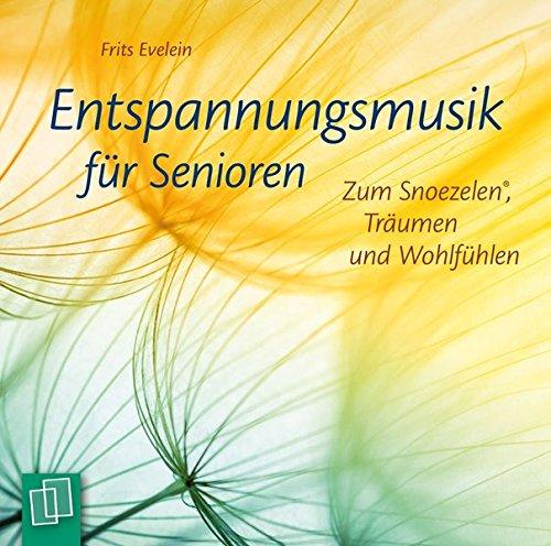 Entspannungsmusik für Senioren: Zum Snoezelen, Träumen und Wohlfühlen