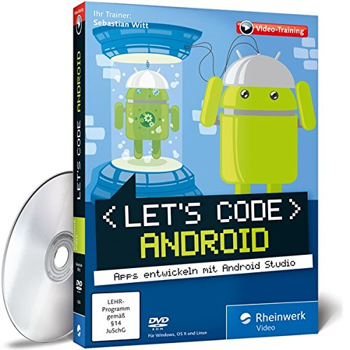 Let's code Android! - Apps entwickeln mit Android Studio. Ausgabe 2016, aktuell zu Android Studio 2.0