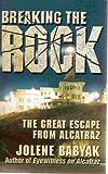 Breaking the Rock: The Great Escape from Alcatraz by Jolene Babyak (2001-06-01)