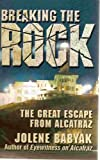 Breaking the Rock: The Great Escape from Alcatraz 1st edition by Babyak, Jolene (2001) Paperback