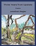 Three Years from Upstate, Jonathan Regier, 0981009107