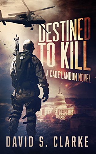 Destined to Kill (A Cade Landon Novel Book 2): A Thriller by [Clarke, David S.]