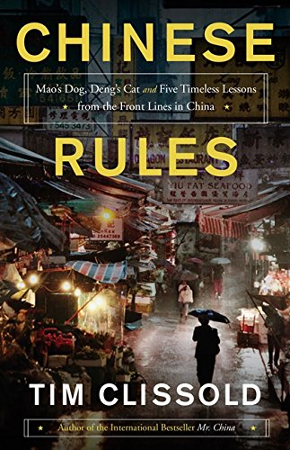 Chinese Rules: Maos Dog, Dengs Cat, and Five Timeless Lessons from the Front Lines in China
