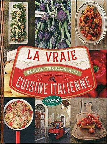 Amazon Fr La Vraie Cuisine Italienne An Expeels Jos