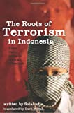 The Roots of Terrorism in Indonesia : From Darul Islam to Jema'ah Islamiyah, Solahudin, 1742233767