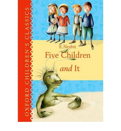 Read Online Oxford Children's Classics: Five Children & It (Oxford Children's Classics) (Hardback) - Common PDF