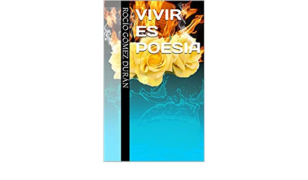 Amazon.com: VIVIR ES POESIA (Spanish Edition) eBook: Rocío Gómez Durán: Kindle Store