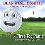 The First Tee Panic: And Other Very Real Golf Stories   Dean Wesley Smith