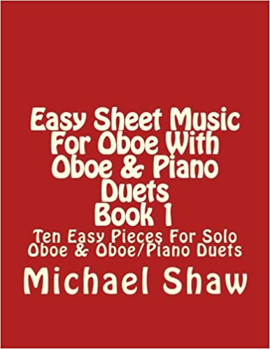 Easy Sheet Music For Oboe With Oboe Piano Duets Book 1 Ten Easy Pieces For Solo Oboe Oboe Piano Duets Volume 1 Shaw Michael 9781517054786 Amazon Com Books