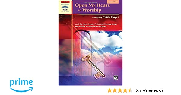 Open My Heart To Worship 11 Of The Most Popular Praise And Worship