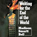 Waiting for the End of the World | Madison Smartt Bell
