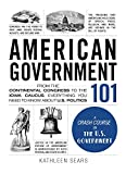 img - for American Government 101: From the Continental Congress to the Iowa Caucus, Everything You Need to Know About US Politics (Adams 101) book / textbook / text book