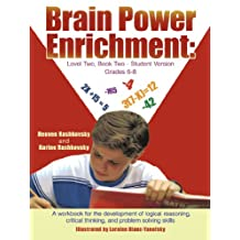 Brain Power Enrichment: Level Two, Book Two - Student Version Grades 6 - 8; A Workbook for the Development of Logical Reasoning, Critical Thin
