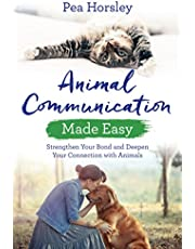 Horsley, P: Animal Communication Made Easy: Strengthen Your Bond and Deepen Your Connection with Animals