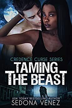 Taming the Beast (Credence Curse  Book 3) by [Venez, Sedona]