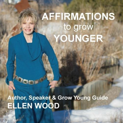 Affirmations To Grow Younger by StarHouse Creations LLC
