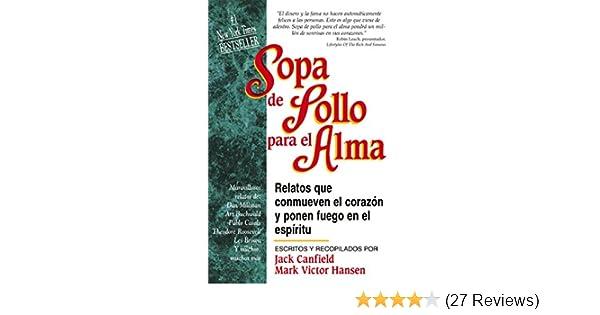 Amazon.com: Sopa de Pollo para el Alma: Relatos que conmueven el corazón y ponen fuego en el espíritu (Spanish Edition) eBook: Jack Canfield, ...