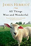 img - for All Things Wise and Wonderful: The Warm and Joyful Memoirs of the World's Most Beloved Animal Doctor (All Creatures Great and Small) book / textbook / text book
