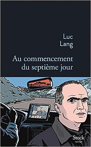 Luc Lang - Au commencement du septième jour (Rentrée Littéraire 2016)