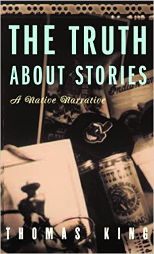 The Truth About Stories: A Native Narrative (Indigenous Americas): Thomas King: 9780816646272: Amazon.com: Books