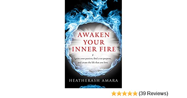 a6fc22b57d8d8 Awaken Your Inner Fire: Ignite Your Passion, Find Your Purpose, and ...