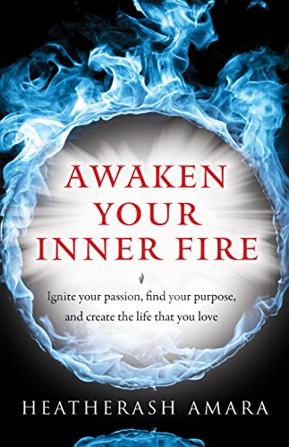 Awaken Your Inner Fire: Ignite Your Passion, Find Your Purpose, and Create the Life That You Love cover