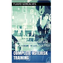Complete Asterisk Training: Learn how to install and configure an Asterisk PBX
