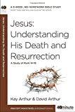 img - for Jesus: Understanding His Death and Resurrection: A Study of Mark 14-16 (40-Minute Bible Studies) book / textbook / text book