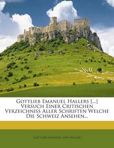 Gottlieb Emanuel Hallers [...] Versuch Einer Critischen Verzeichniss Aller Schriften Welche Die Schweiz Ansehen... (German Edition) pdf epub