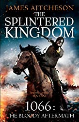 The Splintered Kingdom: 1066: The Bloody Aftermath (The Conquest, Band 2)