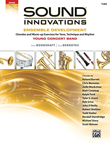 (Sound Innovations for Concert Band: Ensemble Development for Young Band - Tuba: Chorales and Warm-up Exercises for Tone, Technique, and Rhythm)