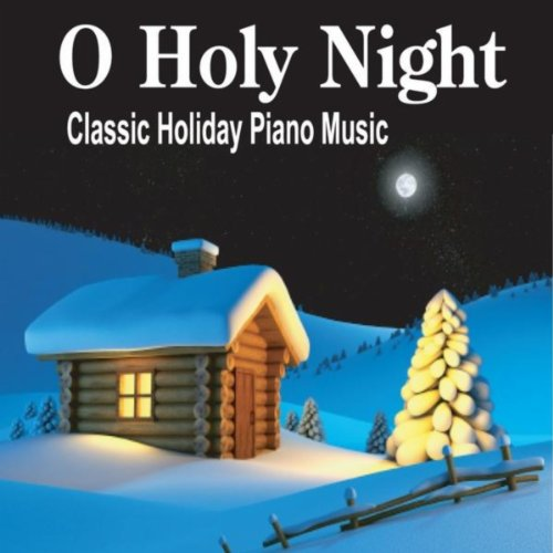O Holy Night: The Most Beautiful Piano Christmas Instrumentals Ever (Night Song Christmas Holy O)