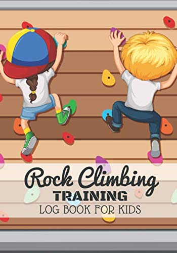 """Rock Climbing Log book for Kids: Journal For Training & Bouldering Ascents 