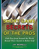 Short Game Secrets of the Pros, Jay Morelli, 0071469818